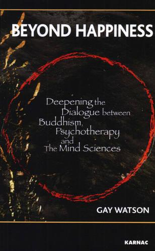 Beyond Happiness: Deepening the Dialogue between Buddhism, Psychotherapy and the Mind Sciences (Paperback)