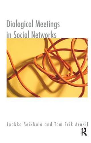 Dialogical Meetings in Social Networks - The Systemic Thinking and Practice Series (Paperback)