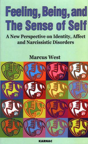 Feeling, Being, and the Sense of Self: A New Perspective on Identity, Affect and Narcissistic Disorders (Paperback)