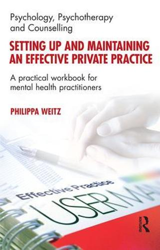 Setting Up and Maintaining an Effective Private Practice: A Practical Workbook for Mental Health Practitioners (Paperback)