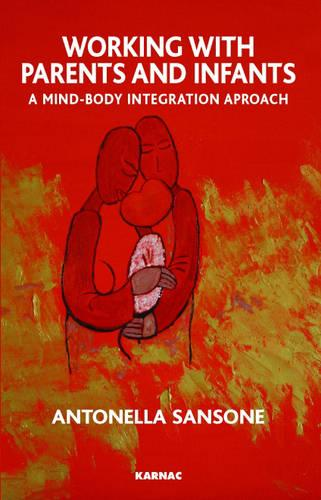 Working with Parents and Infants: A Mind-Body Integration Approach (Paperback)