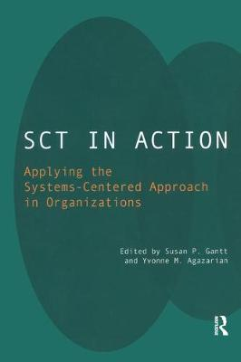 SCT in Action: Applying the Systems-Centered Approach in Organizations (Paperback)