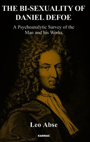 The Bi-sexuality of Daniel Defoe: A Psychoanalytic Survey of the Man and His Works (Paperback)