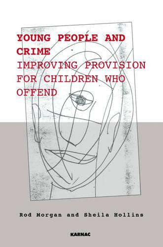 Young People and Crime: Improving Provisions for Children Who Offend - The Donald Winnicott Memorial Lecture Series (Paperback)