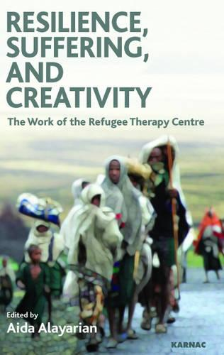 Resilience, Suffering and Creativity: The Work of the Refugee Therapy Centre (Paperback)