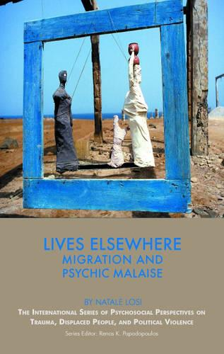 Lives Elsewhere: Migration and Psychic Malaise - The International Series of Psychosocial Perspectives on Trauma, Displaced People & Political Violence (Paperback)