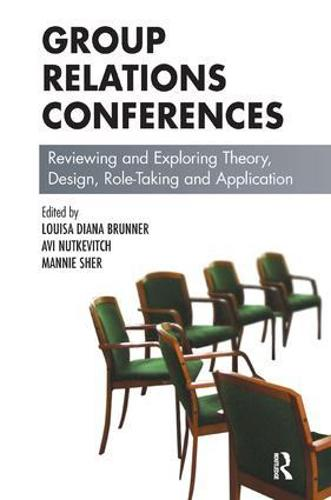 Group Relations Conferences: Reviewing and Exploring Theory, Design, Role-Taking and Application - The Group Relations Conferences Series (Paperback)