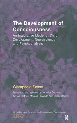 The Development of Consciousness: An Integrative Model of Child Development, Neuroscience and Psychoanalysis (Paperback)