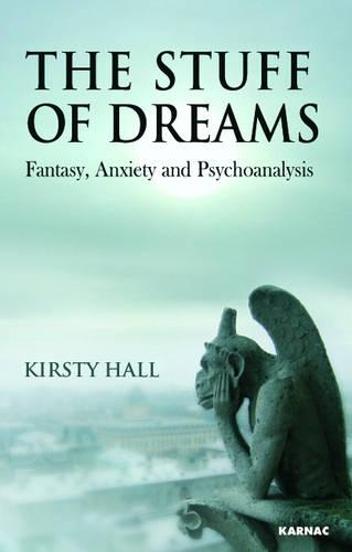The Stuff of Dreams: Anxiety, Fantasy, and Psychoanalysis (Paperback)