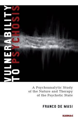 Vulnerability to Psychosis: A Psychoanalytic Study of the Nature and Therapy of the Psychotic State (Paperback)