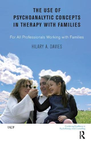 The Use of Psychoanalytic Concepts in Therapy with Families: For all Professionals Working with Families (Paperback)