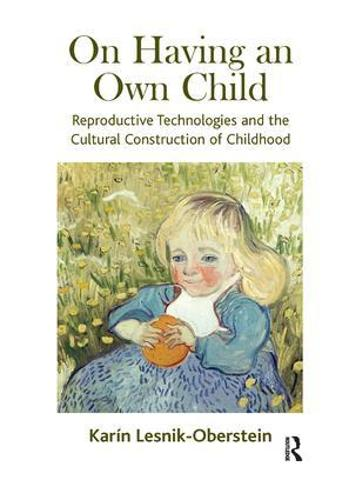 On Having an Own Child: Reproductive Technologies and the Cultural Construction of Childhood (Paperback)