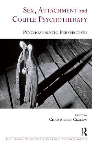 Sex, Attachment and Couple Psychotherapy: Psychoanalytic Perspectives (Paperback)
