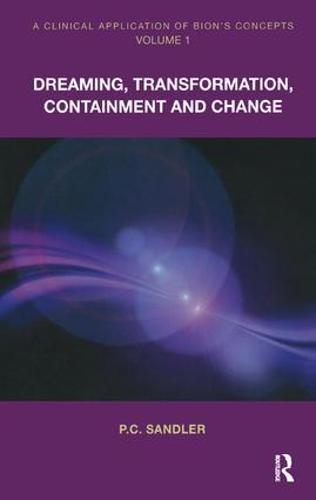 A Clinical Application of Bion's Concepts: Dreaming, Transformation, Containment and Change (Paperback)