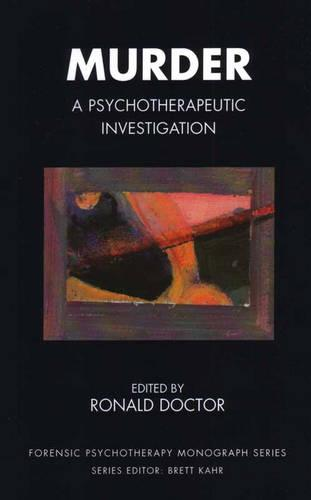 Murder: A Psychotherapeutic Investigation - The Forensic Psychotherapy Monograph Series (Paperback)
