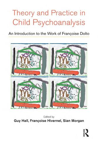 Theory and Practice in Child Psychoanalysis: An Introduction to the Work of Francoise Dolto (Paperback)