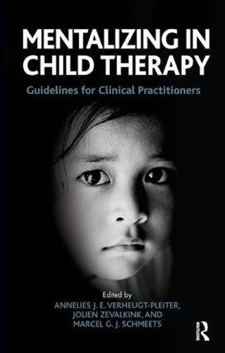 Mentalizing in Child Therapy: Guidelines for Clinical Practitioners (Paperback)