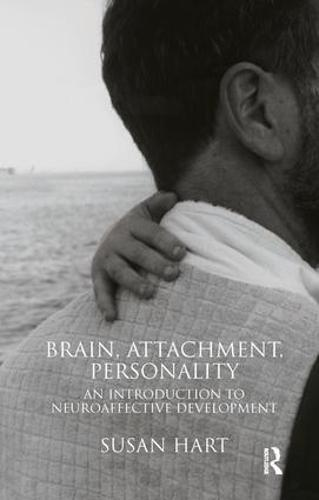 Brain, Attachment, Personality: An Introduction to Neuroaffective Development (Paperback)
