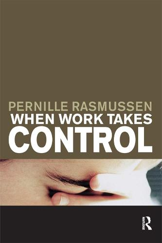 When Work Takes Control: The Psychology and Effects of Work Addiction (Paperback)