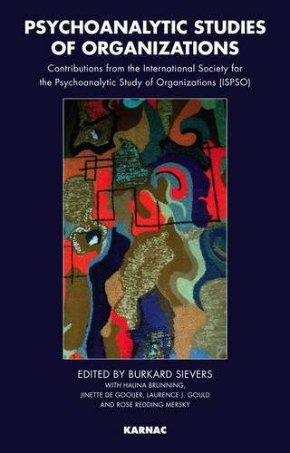 Psychoanalytic Studies of Organizations: Contributions from the International Society for the Psychoanalytic Study of Organizations (ISPSO) (Paperback)