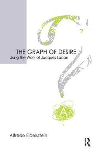 The Graph of Desire: Using the Work of Jacques Lacan (Paperback)