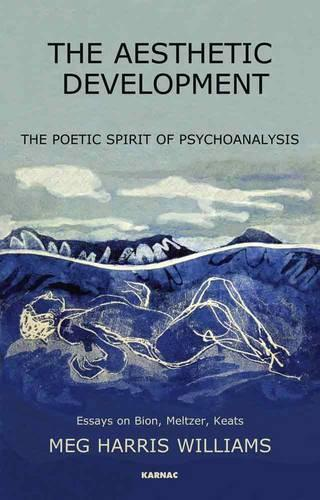 The Aesthetic Development: The Poetic Spirit of Psychoanalysis: Essays on Bion, Meltzer, Keats (Paperback)