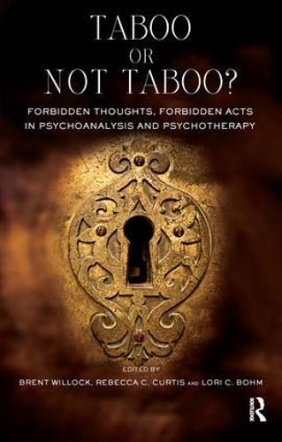 Taboo or Not Taboo? Forbidden Thoughts, Forbidden Acts in Psychoanalysis and Psychotherapy: Forbidden Thoughts, Forbidden Acts in Psychoanalysis and Psychotherapy (Paperback)