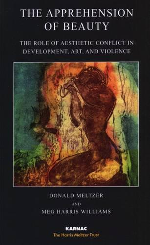 The Apprehension of Beauty: The Role of Aesthetic Conflict in Development, Art and Violence - The Harris Meltzer Trust Series (Paperback)