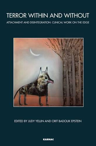 Terror Within and Without: Attachment and Disintegration: Clinical Work on the Edge - The Bowlby Centre Monograph Series (Paperback)