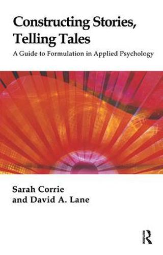 Constructing Stories, Telling Tales: A Guide to Formulation in Applied Psychology (Paperback)
