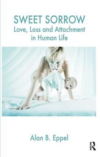 Sweet Sorrow: Love, Loss and Attachment in Human Life (Paperback)