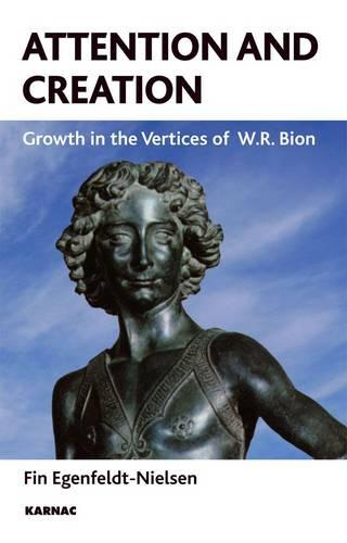 Attention and Creation: Growth in the Vertices of W.R. Bion (Paperback)
