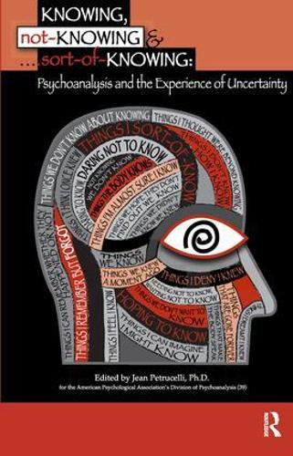 Knowing, Not-Knowing and Sort-of-Knowing: Psychoanalysis and the Experience of Uncertainty (Paperback)