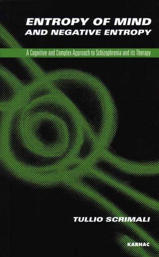 Entropy of Mind and Negative Entropy: A Cognitive and Complex Approach to Schizophrenia and its Therapy (Paperback)