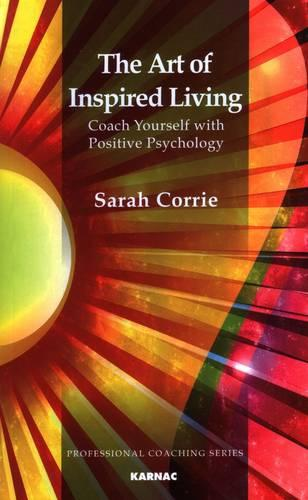 The Art of Inspired Living: Coach Yourself with Positive Psychology (Paperback)