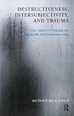 Destructiveness, Intersubjectivity and Trauma: The Identity Crisis of Modern Psychoanalysis (Paperback)