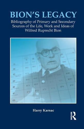 Bion's Legacy: Bibliography of Primary and Secondary Sources of the Life, Work and Ideas of Wilfred Ruprecht Bion (Paperback)
