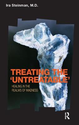 Treating the 'Untreatable': Healing in the Realms of Madness (Paperback)