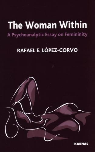 The Woman Within: A Psychoanalytic Essay on Femininity (Paperback)