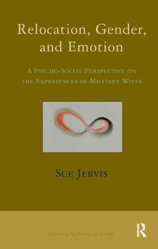 Relocation, Gender and Emotion: A Psycho-Social Perspective on the Experiences of Military Wives (Paperback)