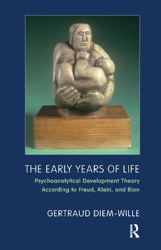 The Early Years of Life: Psychoanalytical Development Theory According to Freud, Klein, and Bion (Paperback)