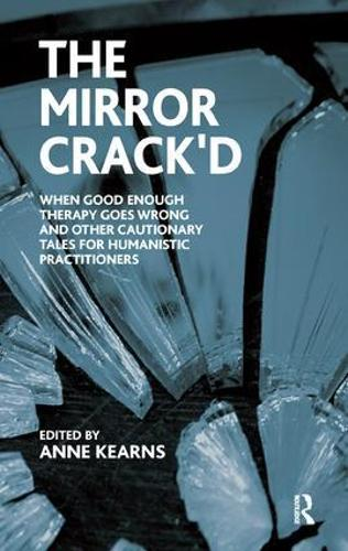 The Mirror Crack'd: When Good Enough Therapy Goes Wrong and Other Cautionary Tales for the Humanistic Practitioner (Paperback)