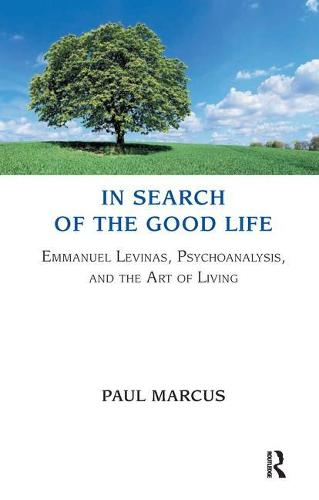 In Search of the Good Life: Emmanuel Levinas, Psychoanalysis and the Art of Living (Paperback)