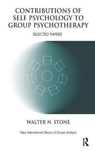 Contributions of Self Psychology to Group Psychotherapy: Selected Papers - The New International Library of Group Analysis (Paperback)