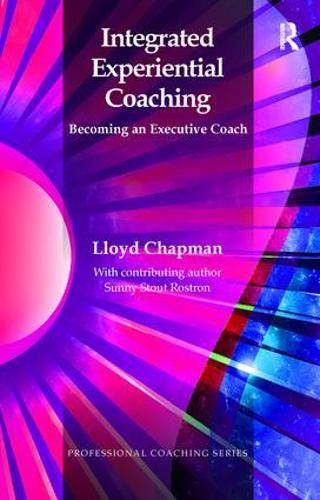 Integrated Experiential Coaching: Becoming an Executive Coach (Paperback)