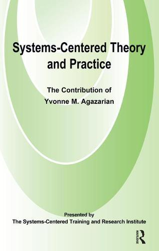 Systems-Centred Theory and Practice: The Contribution of Yvonne Agazarian (Paperback)