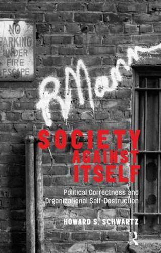 Society Against Itself: Political Correctness and Organizational Self-Destruction (Paperback)