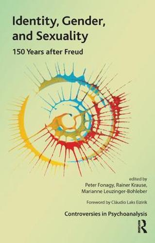 Identity, Gender, and Sexuality: 150 Years After Freud - The International Psychoanalytical Association Controversies in Psychoanalysis Series (Paperback)