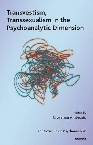 Transvestism, Transsexualism in the Psychoanalytic Dimension (Paperback)