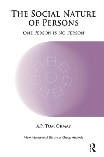 The Social Nature of Persons: One Person is No Person - The New International Library of Group Analysis (Paperback)